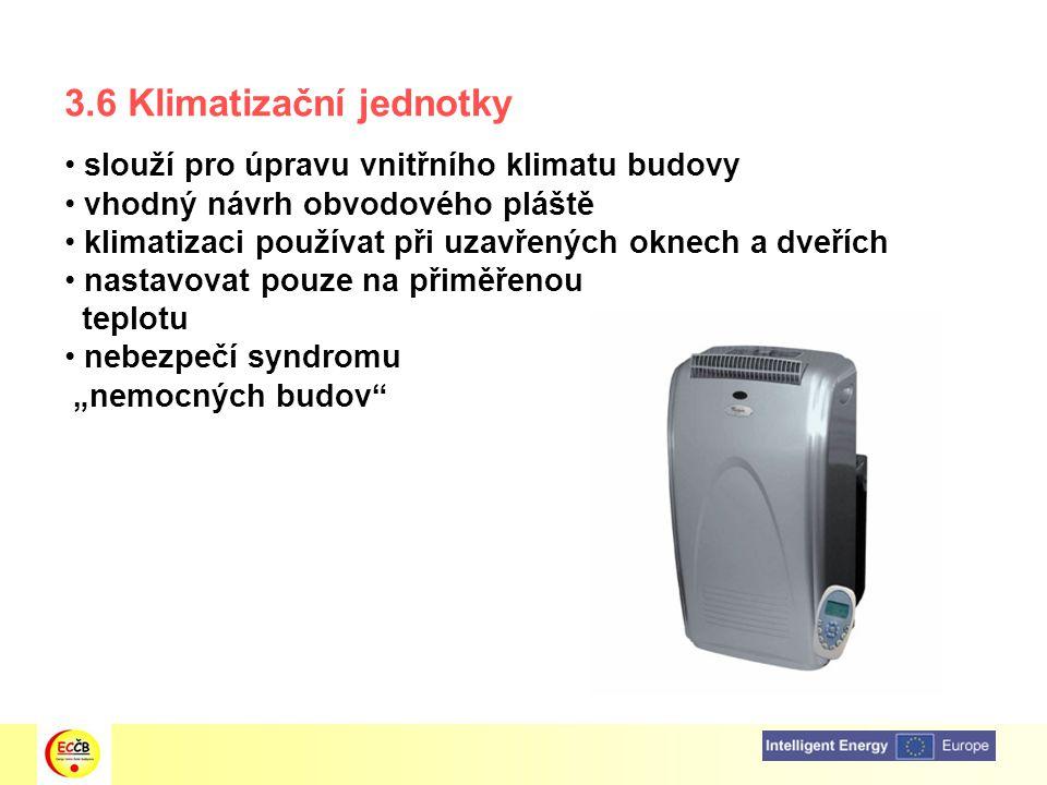 3.6 Klimatizační jednotky slouží pro úpravu vnitřního klimatu budovy vhodný návrh obvodového pláště klimatizaci používat při uzavřených oknech a dveří