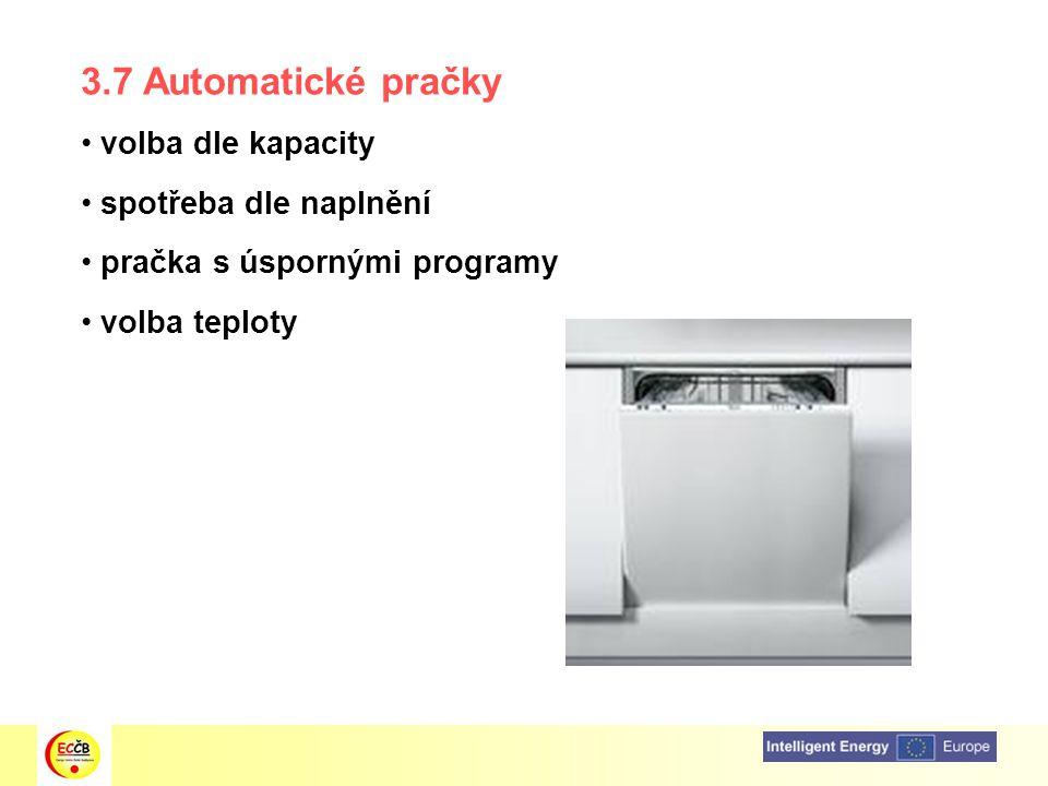 3.7 Automatické pračky volba dle kapacity spotřeba dle naplnění pračka s úspornými programy volba teploty