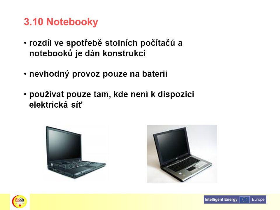 3.10 Notebooky rozdíl ve spotřebě stolních počítačů a notebooků je dán konstrukcí nevhodný provoz pouze na baterii používat pouze tam, kde není k disp