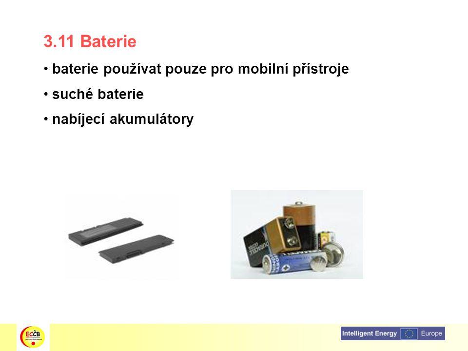 3.11 Baterie baterie používat pouze pro mobilní přístroje suché baterie nabíjecí akumulátory