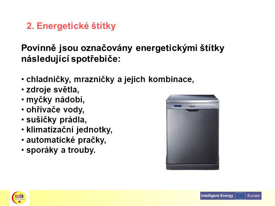 2. Energetické štítky Povinně jsou označovány energetickými štítky následující spotřebiče: chladničky, mrazničky a jejich kombinace, zdroje světla, my