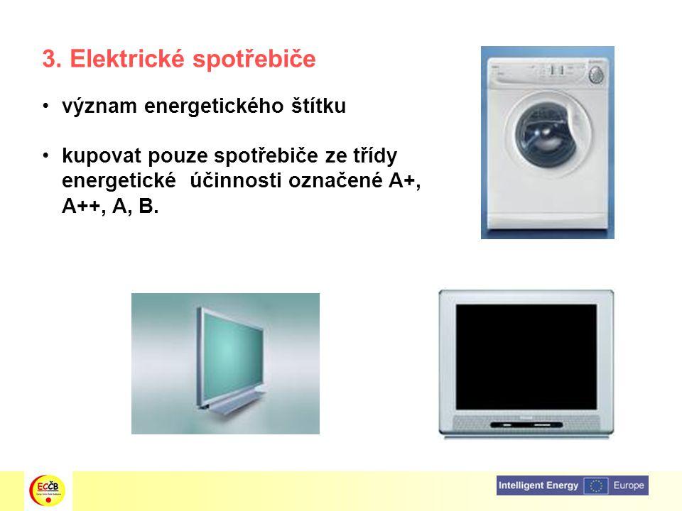 3. Elektrické spotřebiče význam energetického štítku kupovat pouze spotřebiče ze třídy energetické účinnosti označené A+, A++, A, B.