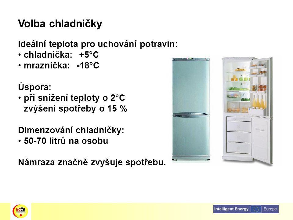 Volba chladničky Ideální teplota pro uchování potravin: chladnička: +5°C mraznička:-18°C Úspora: při snížení teploty o 2°C zvýšení spotřeby o 15 % Dim