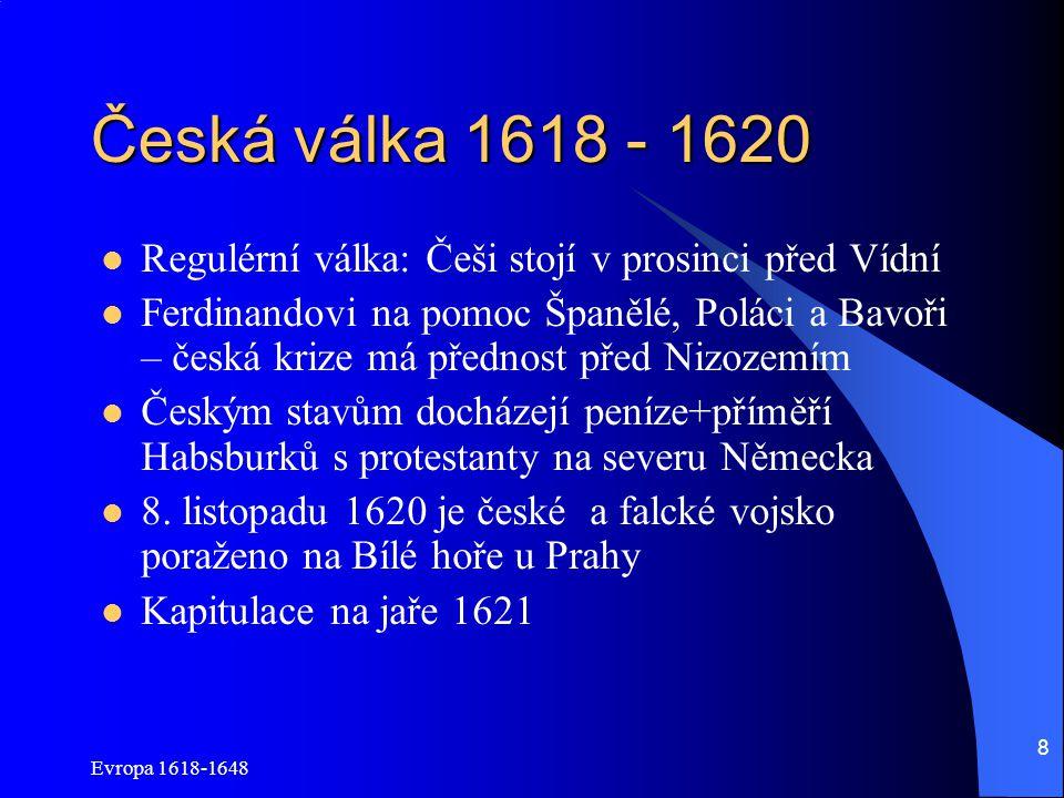 Evropa 1618-1648 19 Švédsko-francouzská válka 1635 - 1648 Od konce 1636 vedou Habsburkové válku na třech frontách: V Porýní a Španělsko proti Francouzům V Německu proti Švédům Proti Uhrám od roku 1643 (vévoda Rákoczi) Zničení celé střední Evropy