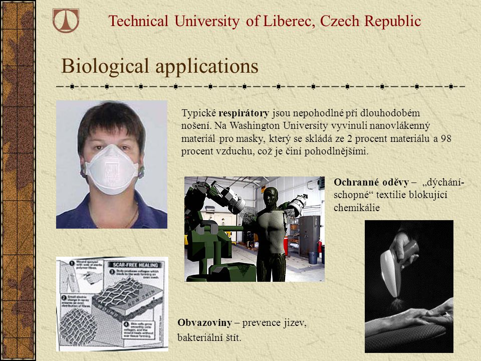 Biological applications Technical University of Liberec, Czech Republic Typické respirátory jsou nepohodlné při dlouhodobém nošení. Na Washington Univ