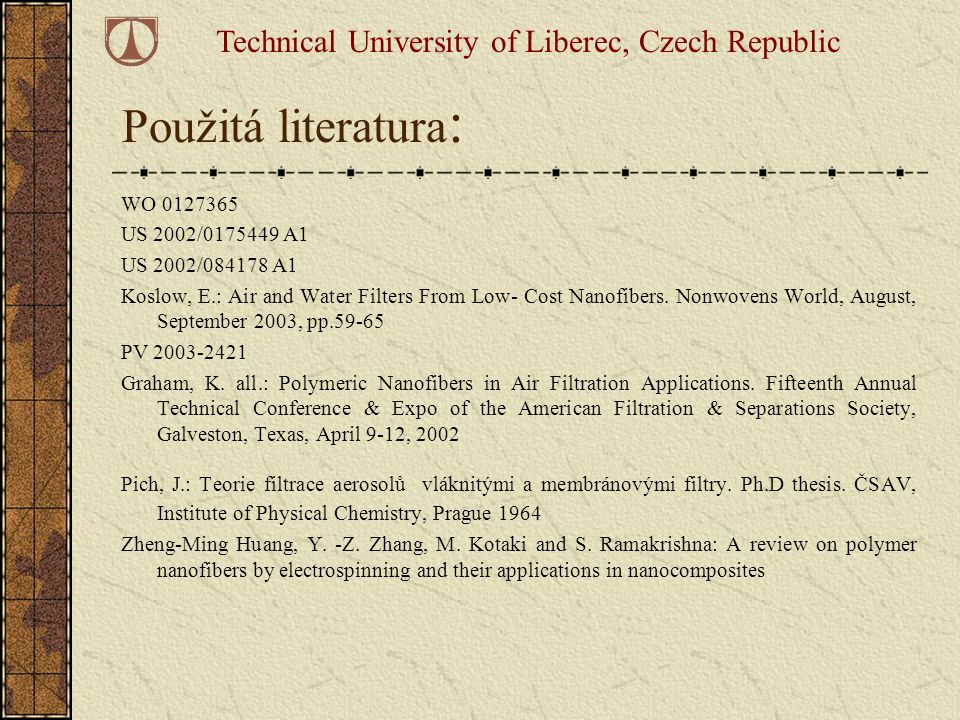 Použitá literatura : WO 0127365 US 2002/0175449 A1 US 2002/084178 A1 Koslow, E.: Air and Water Filters From Low- Cost Nanofibers. Nonwovens World, Aug