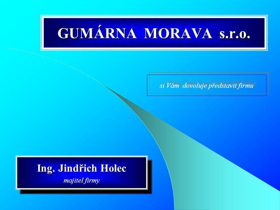 GUMÁRNA MORAVA s.r.o.Ing. Jindřich Holec majitel firmy Ing.
