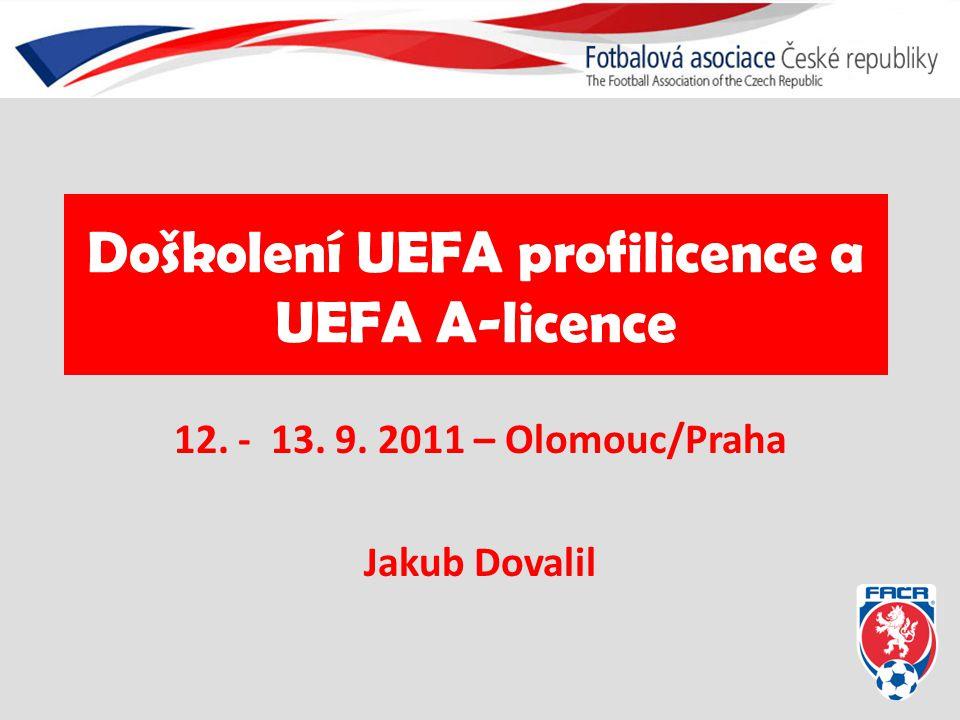 Doškolení UEFA profilicence a UEFA A-licence 12. - 13. 9. 2011 – Olomouc/Praha Jakub Dovalil