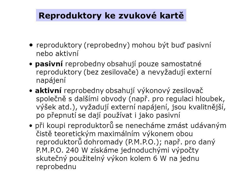 Reproduktory ke zvukové kartě reproduktory (reprobedny) mohou být buď pasivní nebo aktivní pasivní reprobedny obsahují pouze samostatné reproduktory (bez zesilovače) a nevyžadují externí napájení aktivní reprobedny obsahují výkonový zesilovač společně s dalšími obvody (např.