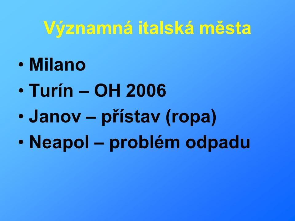 Významná italská města Milano Turín – OH 2006 Janov – přístav (ropa) Neapol – problém odpadu
