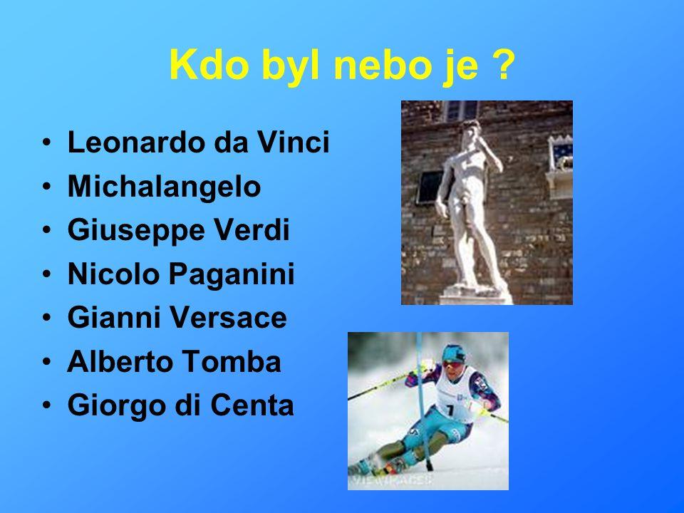 Kdo byl nebo je ? Leonardo da Vinci Michalangelo Giuseppe Verdi Nicolo Paganini Gianni Versace Alberto Tomba Giorgo di Centa