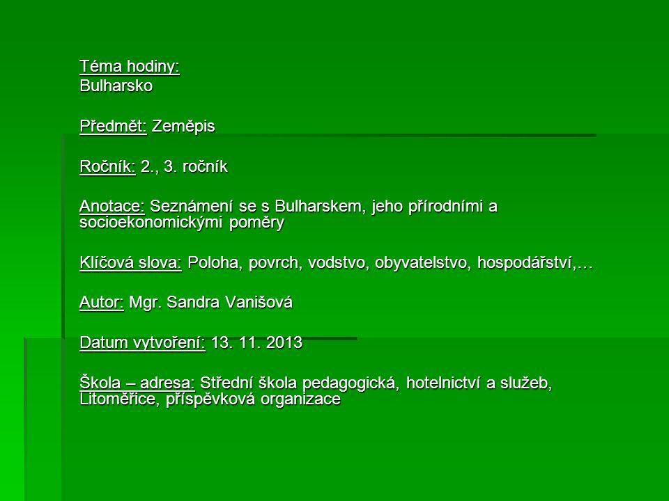 Téma hodiny: Bulharsko Předmět: Zeměpis Ročník: 2., 3. ročník Anotace: Seznámení se s Bulharskem, jeho přírodními a socioekonomickými poměry Klíčová s