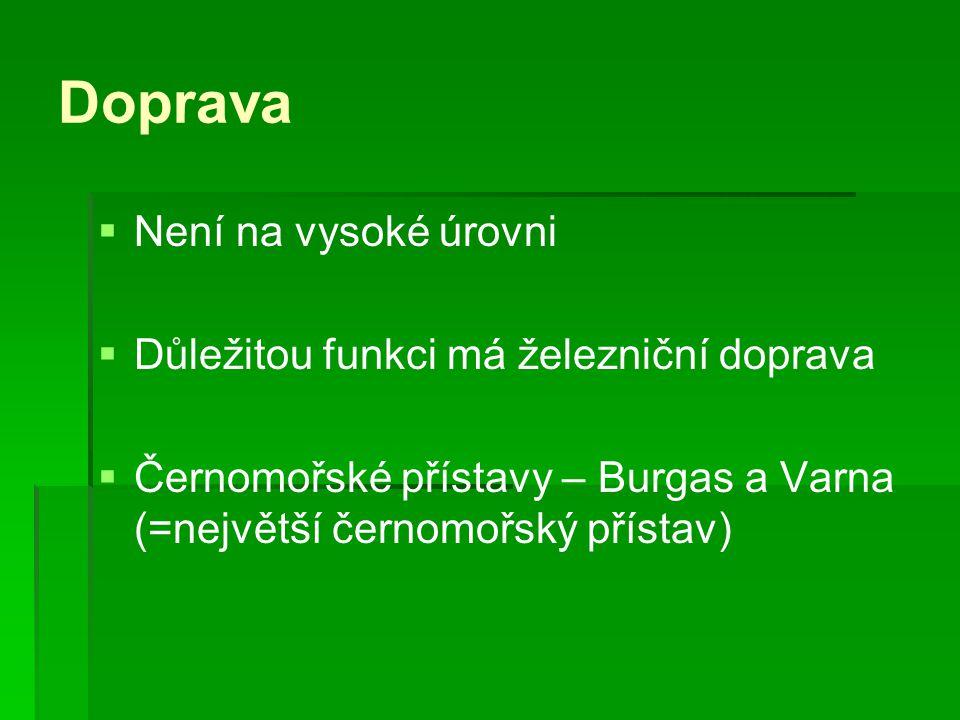 Doprava   Není na vysoké úrovni   Důležitou funkci má železniční doprava   Černomořské přístavy – Burgas a Varna (=největší černomořský přístav)