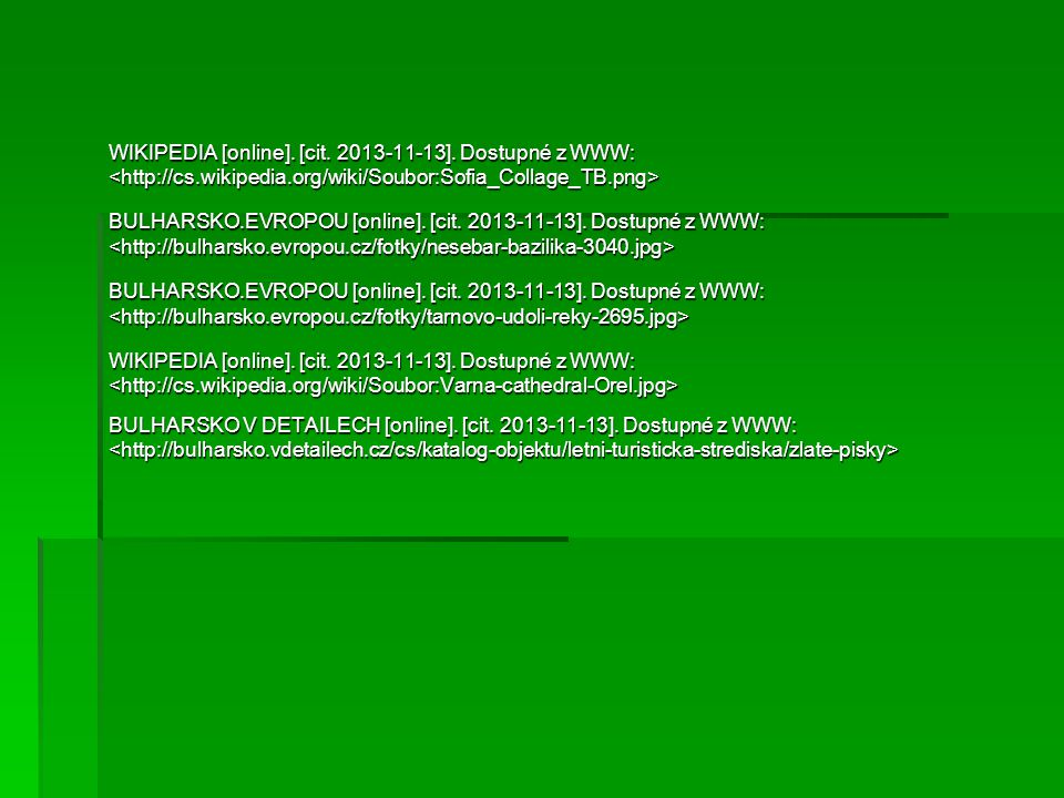 WIKIPEDIA [online]. [cit. 2013-11-13]. Dostupné z WWW: BULHARSKO.EVROPOU [online]. [cit. 2013-11-13]. Dostupné z WWW: BULHARSKO.EVROPOU [online]. [cit