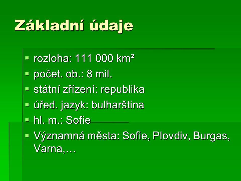 Základní údaje  rozloha: 111 000 km²  počet. ob.: 8 mil.  státní zřízení: republika  úřed. jazyk: bulharština  hl. m.: Sofie  Významná města: So