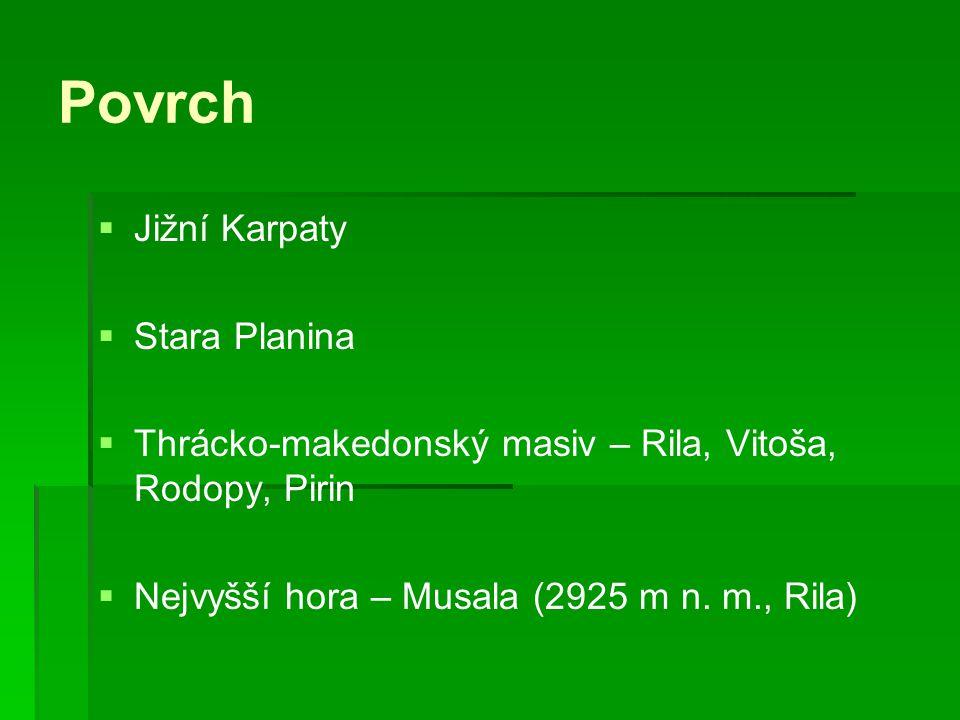Povrch   Jižní Karpaty   Stara Planina   Thrácko-makedonský masiv – Rila, Vitoša, Rodopy, Pirin   Nejvyšší hora – Musala (2925 m n. m., Rila)