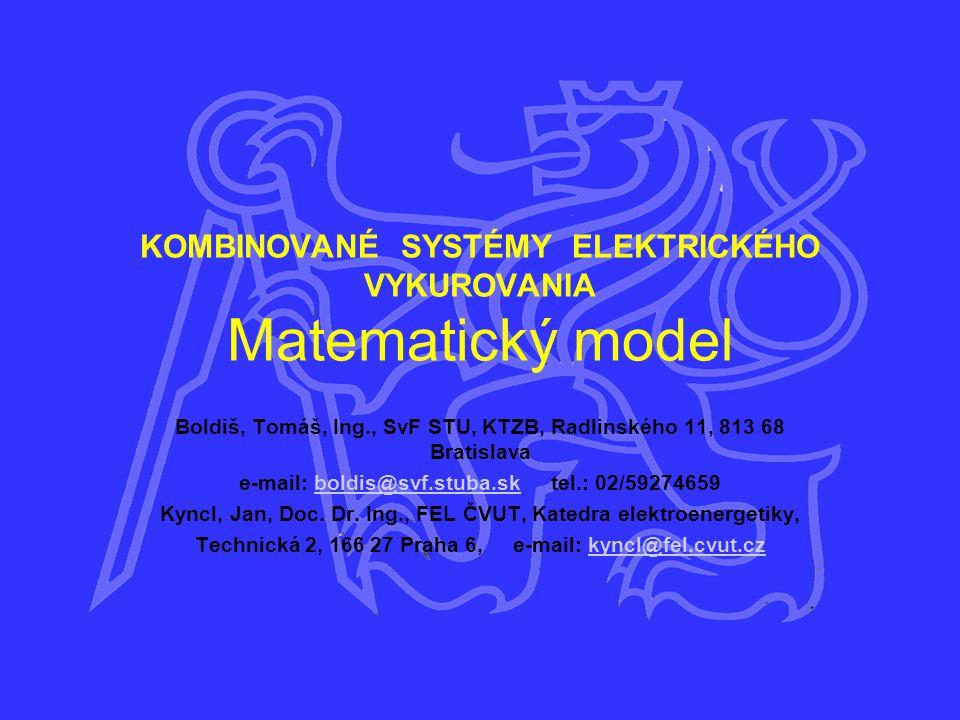 KOMBINOVANÉ SYSTÉMY ELEKTRICKÉHO VYKUROVANIA Matematický model Boldiš, Tomáš, Ing., SvF STU, KTZB, Radlinského 11, 813 68 Bratislava e-mail: boldis@svf.stuba.sk tel.: 02/59274659boldis@svf.stuba.sk Kyncl, Jan, Doc.