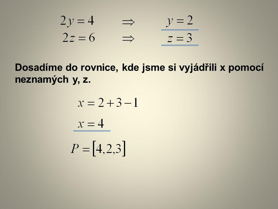 Dosadíme do rovnice, kde jsme si vyjádřili x pomocí neznamých y, z.