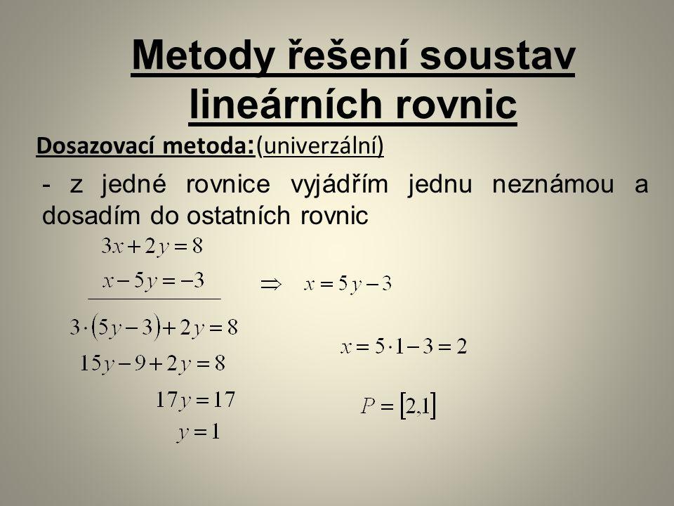 Dosazovací metoda : (univerzální) Metody řešení soustav lineárních rovnic - z jedné rovnice vyjádřím jednu neznámou a dosadím do ostatních rovnic