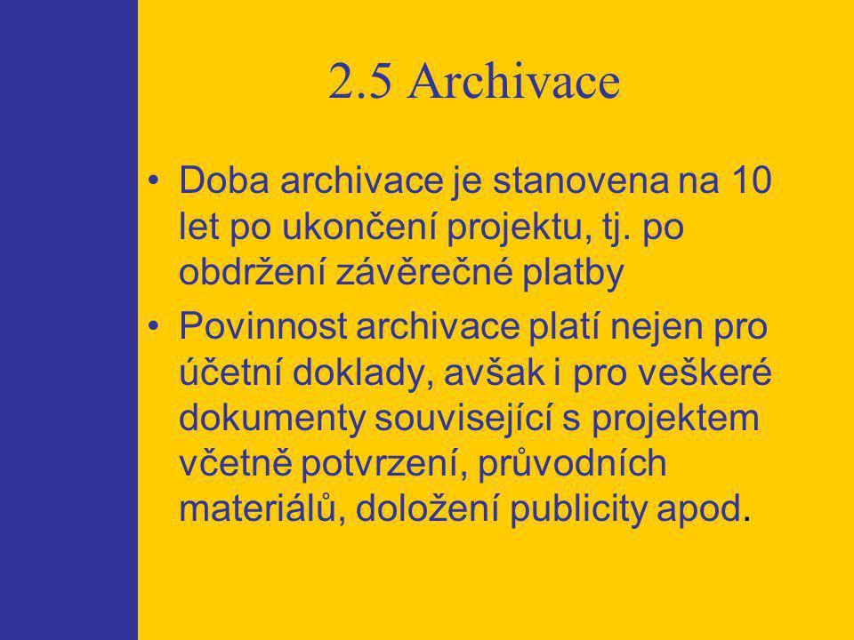 2.5 Archivace Doba archivace je stanovena na 10 let po ukončení projektu, tj.