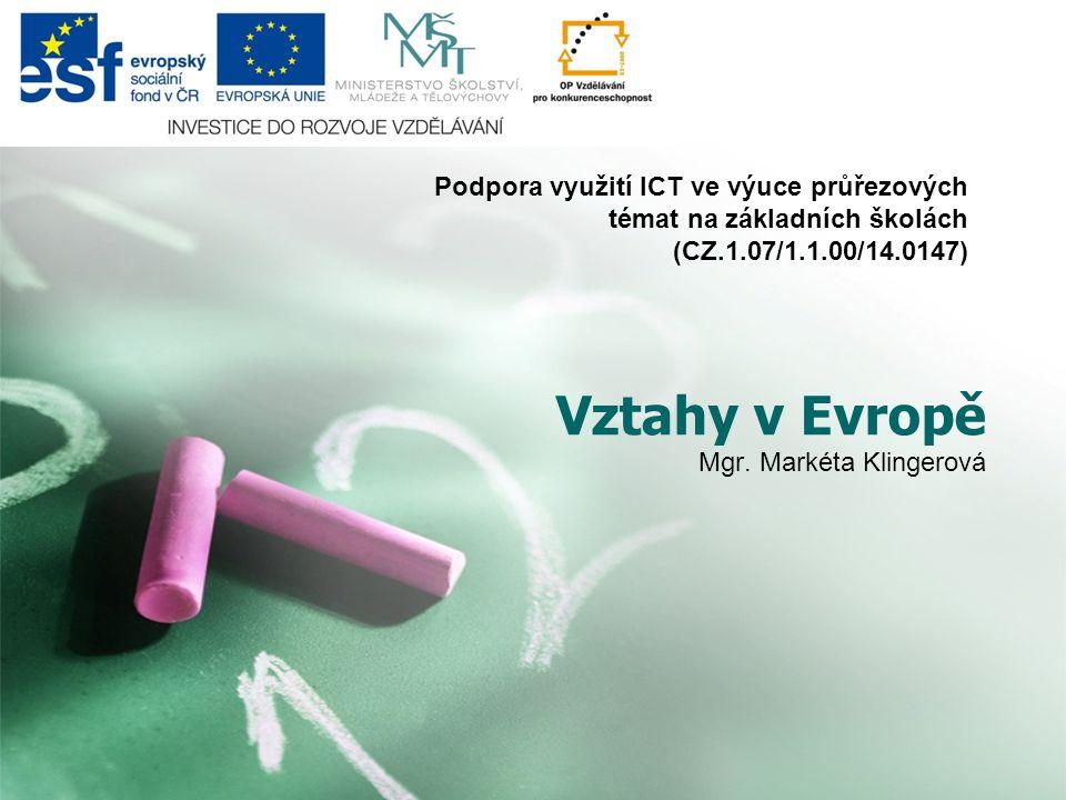 Vztahy v Evropě Mgr. Markéta Klingerová Podpora využití ICT ve výuce průřezových témat na základních školách (CZ.1.07/1.1.00/14.0147)