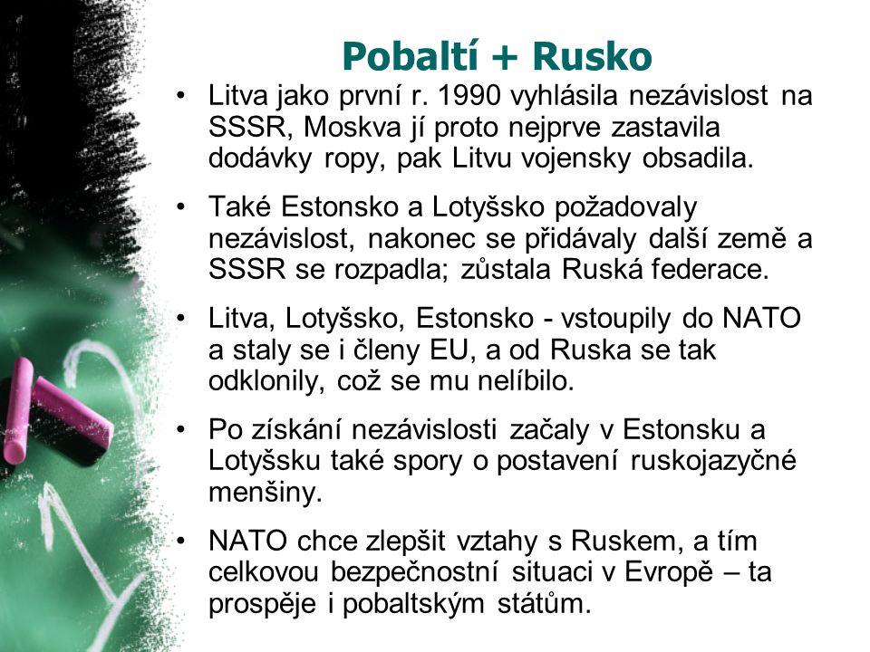 Pobaltí + Rusko Litva jako první r. 1990 vyhlásila nezávislost na SSSR, Moskva jí proto nejprve zastavila dodávky ropy, pak Litvu vojensky obsadila. T