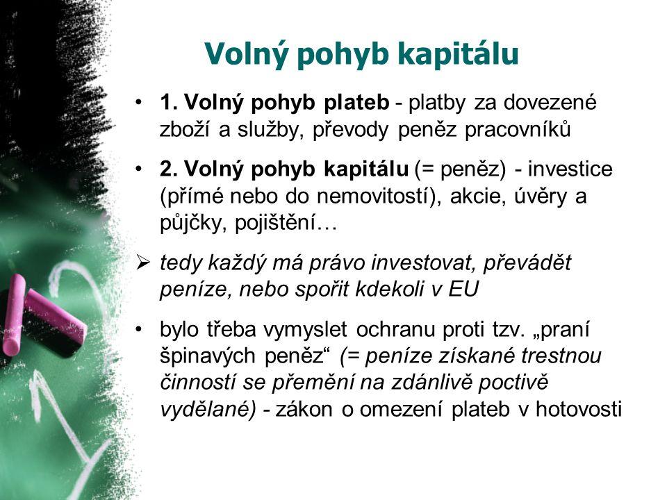 Volný pohyb kapitálu 1. Volný pohyb plateb - platby za dovezené zboží a služby, převody peněz pracovníků 2. Volný pohyb kapitálu (= peněz) - investice