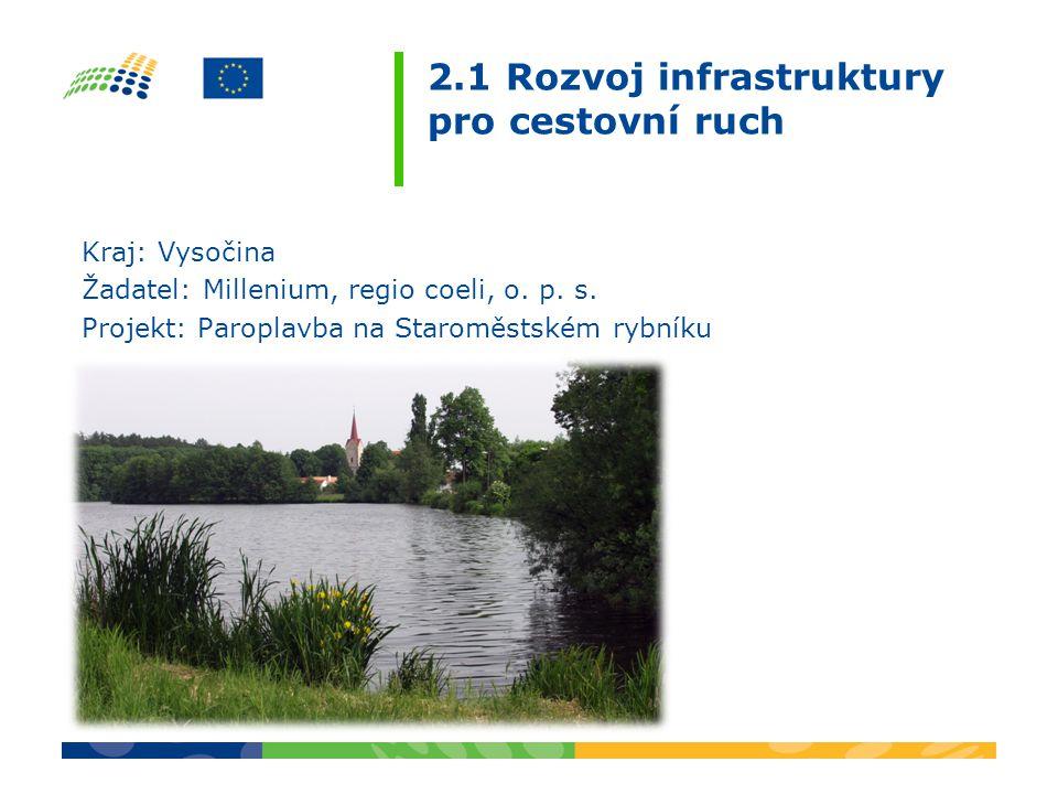 2.1 Rozvoj infrastruktury pro cestovní ruch Kraj: Vysočina Žadatel: Millenium, regio coeli, o. p. s. Projekt: Paroplavba na Staroměstském rybníku