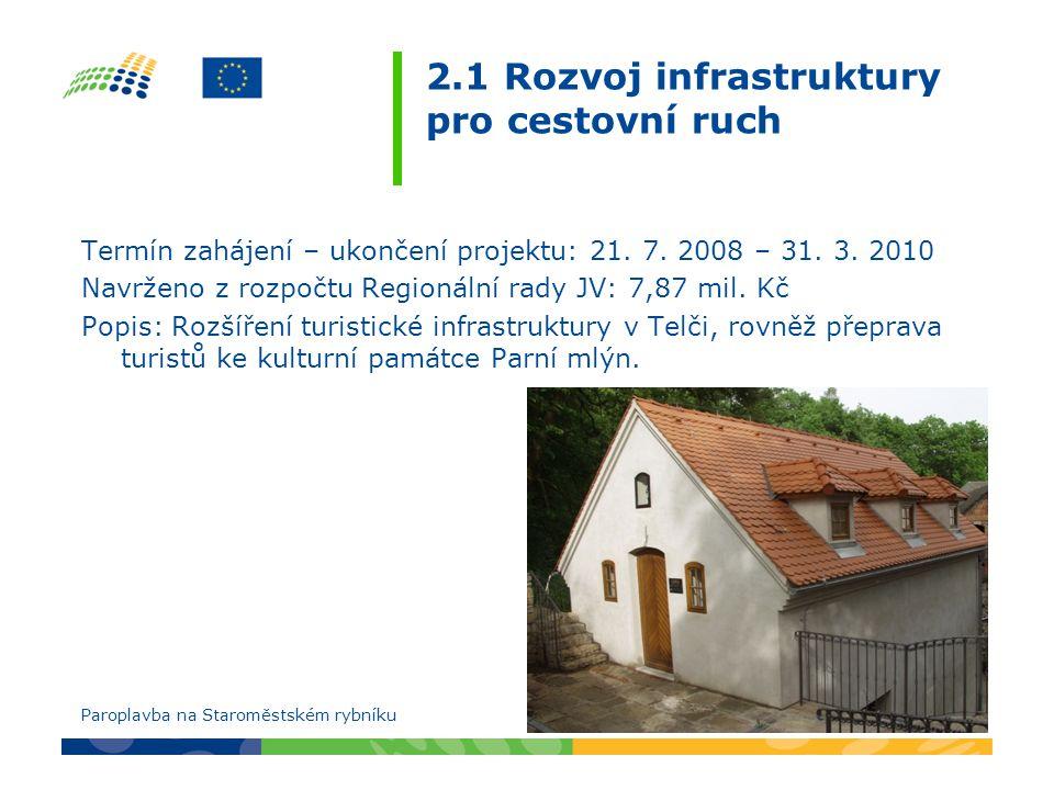 2.1 Rozvoj infrastruktury pro cestovní ruch Termín zahájení – ukončení projektu: 21. 7. 2008 – 31. 3. 2010 Navrženo z rozpočtu Regionální rady JV: 7,8