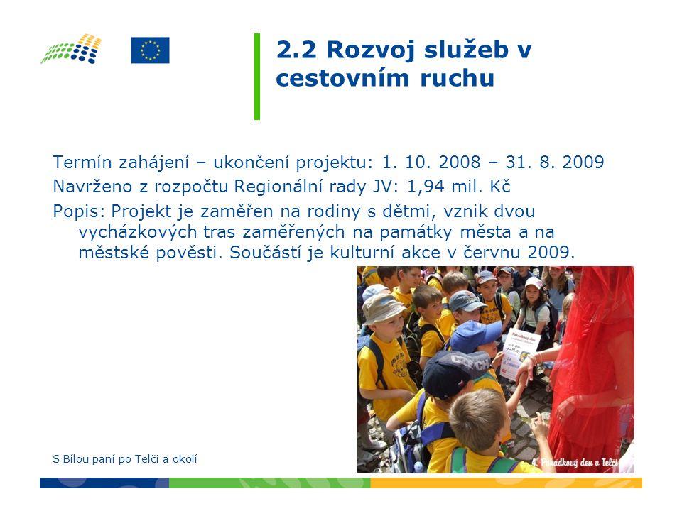 2.2 Rozvoj služeb v cestovním ruchu Termín zahájení – ukončení projektu: 1. 10. 2008 – 31. 8. 2009 Navrženo z rozpočtu Regionální rady JV: 1,94 mil. K