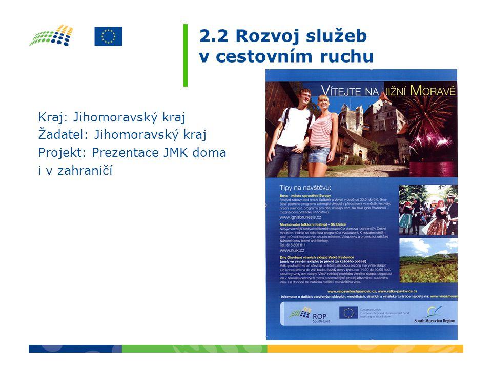 2.2 Rozvoj služeb v cestovním ruchu Kraj: Jihomoravský kraj Žadatel: Jihomoravský kraj Projekt: Prezentace JMK doma i v zahraničí