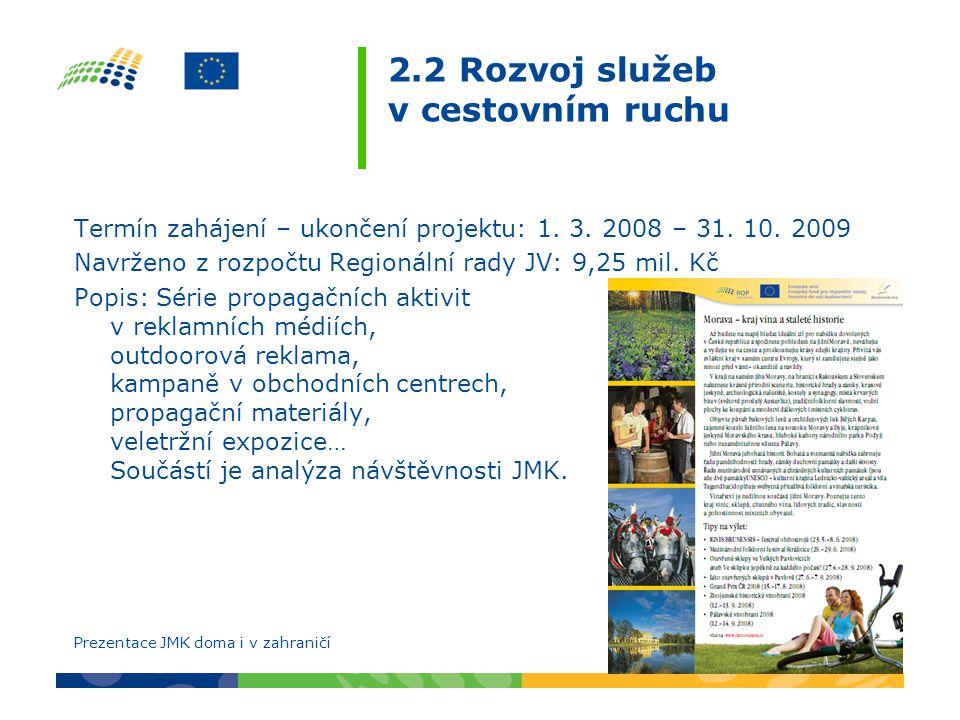 2.2 Rozvoj služeb v cestovním ruchu Termín zahájení – ukončení projektu: 1. 3. 2008 – 31. 10. 2009 Navrženo z rozpočtu Regionální rady JV: 9,25 mil. K