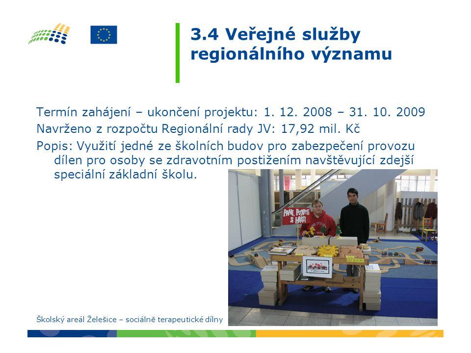 3.4 Veřejné služby regionálního významu Termín zahájení – ukončení projektu: 1. 12. 2008 – 31. 10. 2009 Navrženo z rozpočtu Regionální rady JV: 17,92