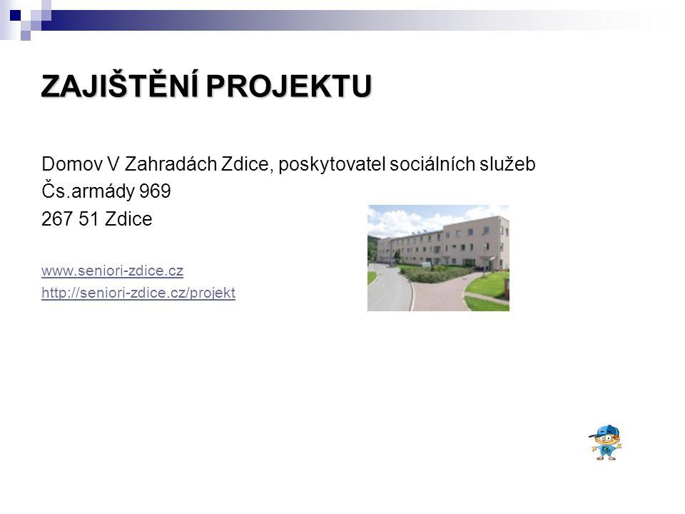 ZAJIŠTĚNÍ PROJEKTU Domov V Zahradách Zdice, poskytovatel sociálních služeb Čs.armády 969 267 51 Zdice www.seniori-zdice.cz http://seniori-zdice.cz/projekt