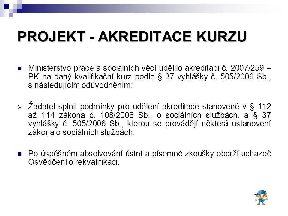 PROJEKT - AKREDITACE KURZU Ministerstvo práce a sociálních věcí udělilo akreditaci č.