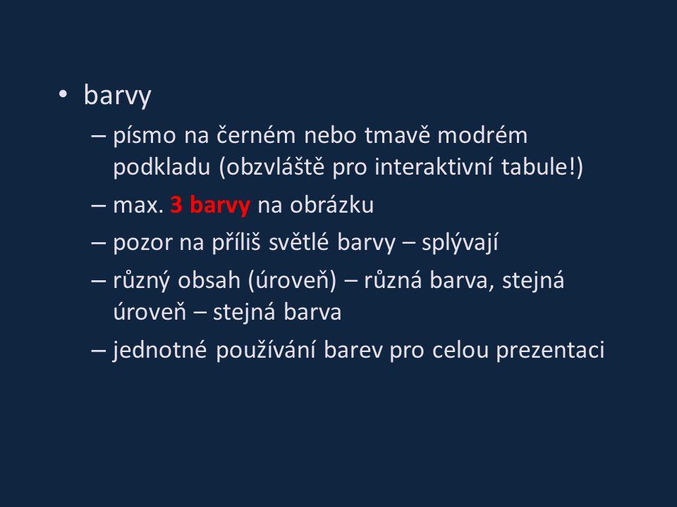 barvy – písmo na černém nebo tmavě modrém podkladu (obzvláště pro interaktivní tabule!) – max.