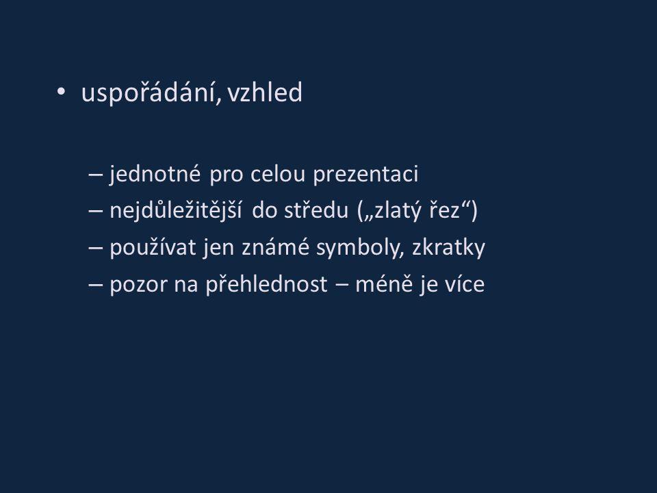 """uspořádání, vzhled – jednotné pro celou prezentaci – nejdůležitější do středu (""""zlatý řez ) – používat jen známé symboly, zkratky – pozor na přehlednost – méně je více"""