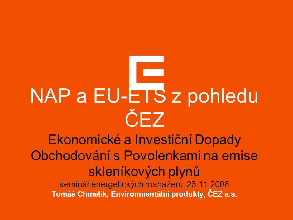 NAP a EU-ETS z pohledu ČEZ Ekonomické a Investiční Dopady Obchodování s Povolenkami na emise skleníkových plynů seminář energetických manažerů, 23.11.