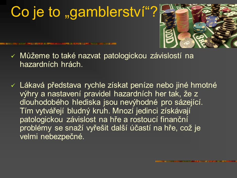 """Co je to """"gamblerství .Můžeme to také nazvat patologickou závislostí na hazardních hrách."""