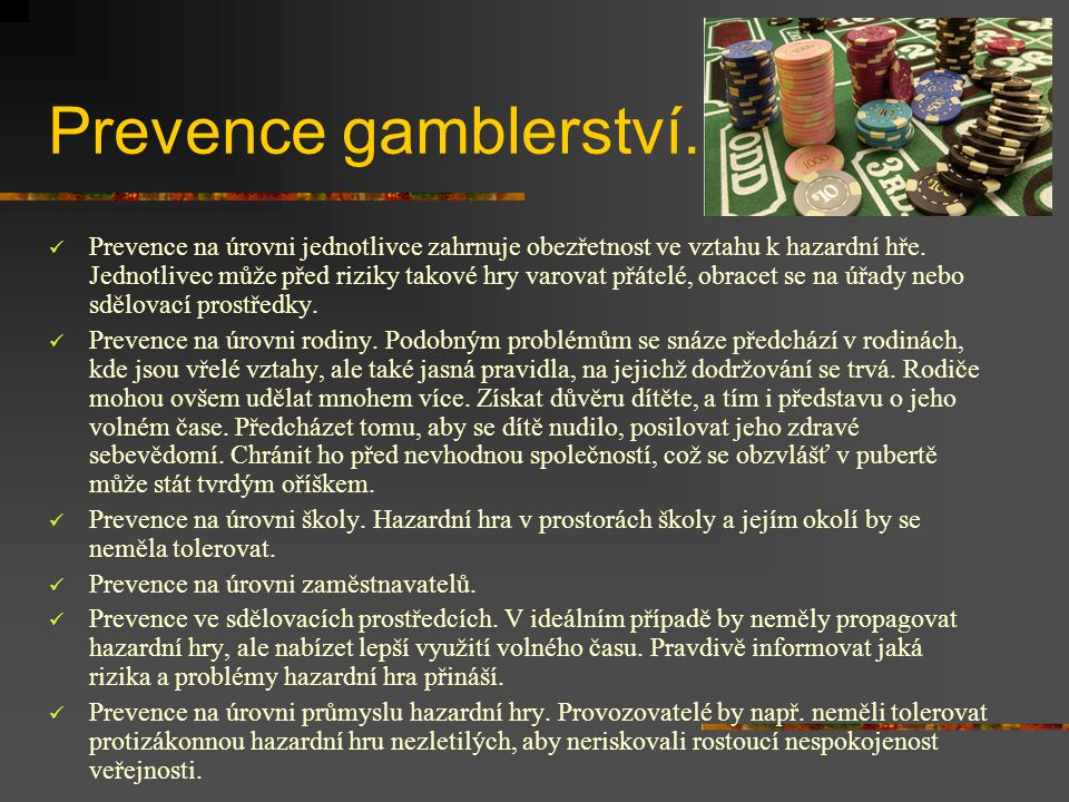 Prevence gamblerství.Prevence na úrovni jednotlivce zahrnuje obezřetnost ve vztahu k hazardní hře.