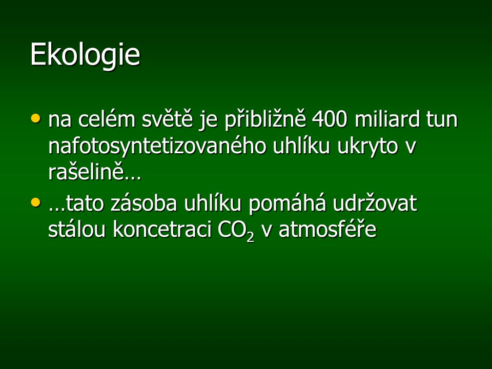 Ekologie na celém světě je přibližně 400 miliard tun nafotosyntetizovaného uhlíku ukryto v rašelině… na celém světě je přibližně 400 miliard tun nafot