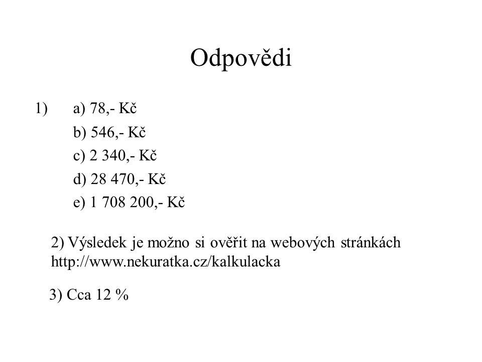 Odpovědi 1) a) 78,- Kč b) 546,- Kč c) 2 340,- Kč d) 28 470,- Kč e) 1 708 200,- Kč 2) Výsledek je možno si ověřit na webových stránkách http://www.neku