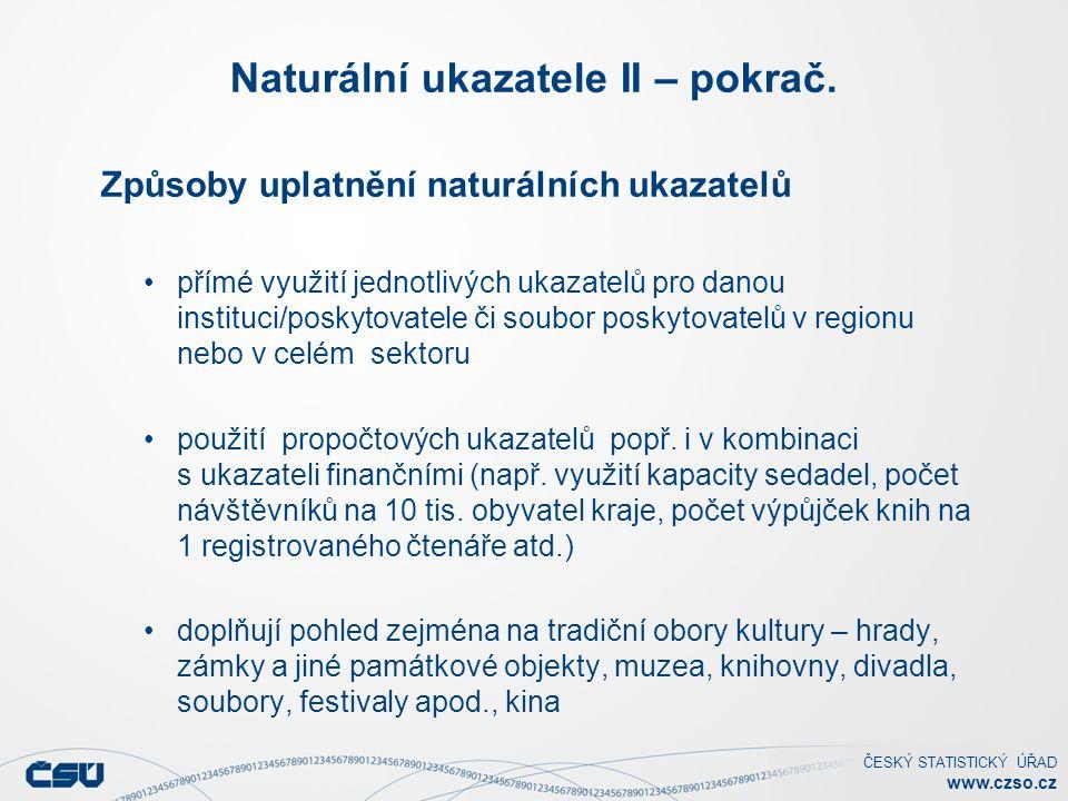 ČESKÝ STATISTICKÝ ÚŘAD www.czso.cz Naturální ukazatele II – pokrač. Způsoby uplatnění naturálních ukazatelů přímé využití jednotlivých ukazatelů pro d