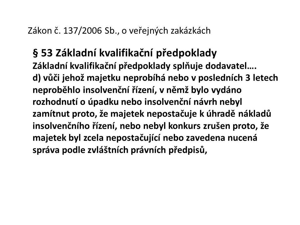 Zákon č. 137/2006 Sb., o veřejných zakázkách § 53 Základní kvalifikační předpoklady Základní kvalifikační předpoklady splňuje dodavatel…. d) vůči jeho