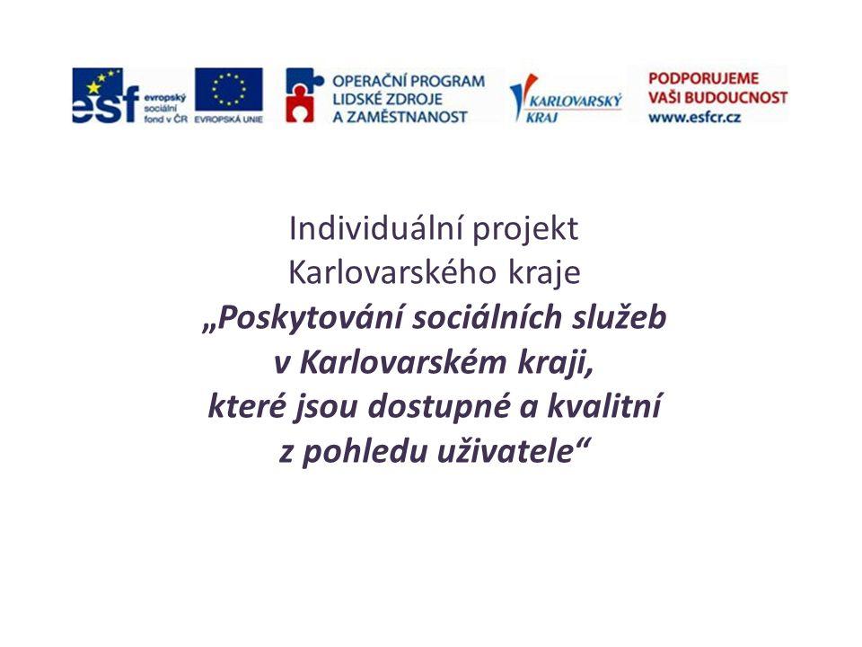 """Individuální projekt Karlovarského kraje """"Poskytování sociálních služeb v Karlovarském kraji, které jsou dostupné a kvalitní z pohledu uživatele"""""""