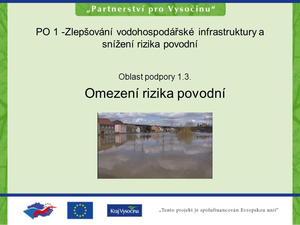 PO 1 -Zlepšování vodohospodářské infrastruktury a snížení rizika povodní Oblast podpory 1.3. Omezení rizika povodní