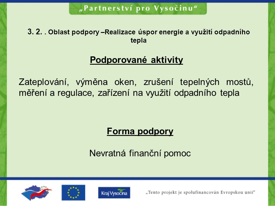 3. 2.. Oblast podpory –Realizace úspor energie a využití odpadního tepla Podporované aktivity Zateplování, výměna oken, zrušení tepelných mostů, měřen
