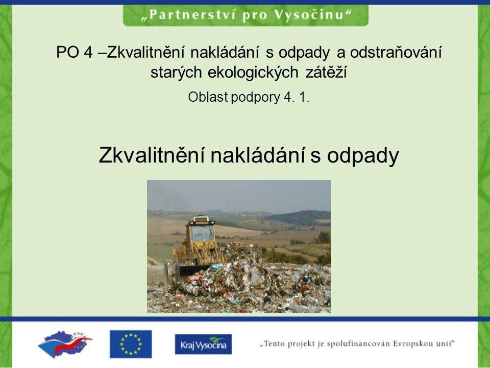 PO 4 –Zkvalitnění nakládání s odpady a odstraňování starých ekologických zátěží Oblast podpory 4. 1. Zkvalitnění nakládání s odpady
