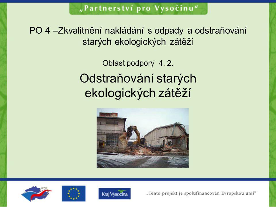 PO 4 –Zkvalitnění nakládání s odpady a odstraňování starých ekologických zátěží Oblast podpory 4. 2. Odstraňování starých ekologických zátěží
