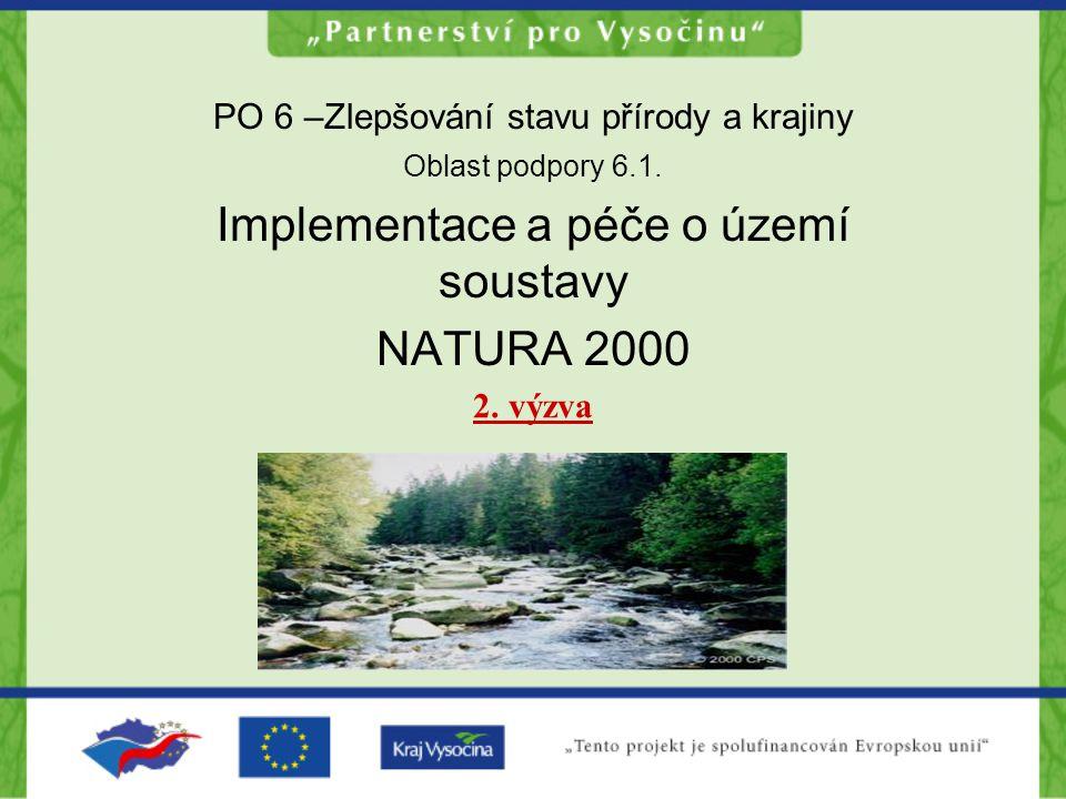 PO 6 –Zlepšování stavu přírody a krajiny Oblast podpory 6.1. Implementace a péče o území soustavy NATURA 2000 2. výzva